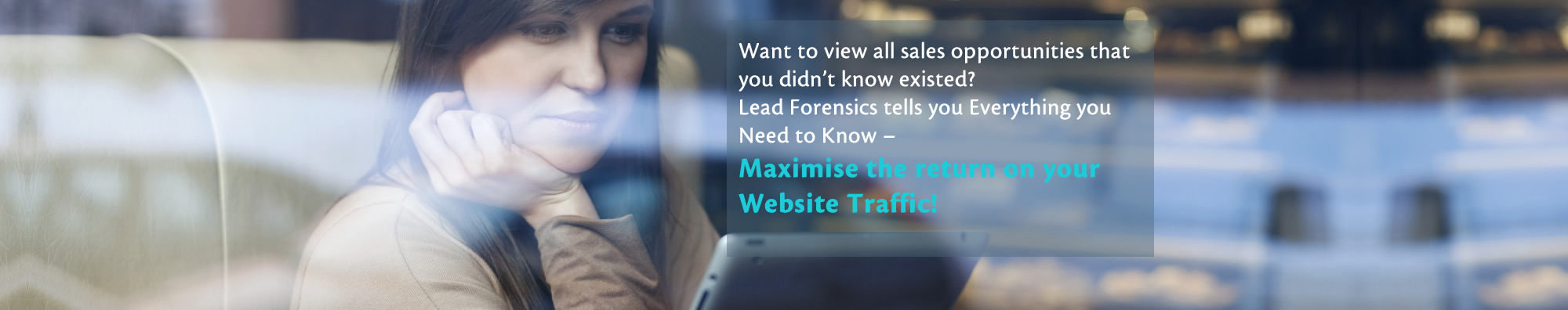 What to view all sales opportunities that you didn't know existed? Lead Forensics tells you Everything you Need to Know – Maximise the return on your Website Traffic!