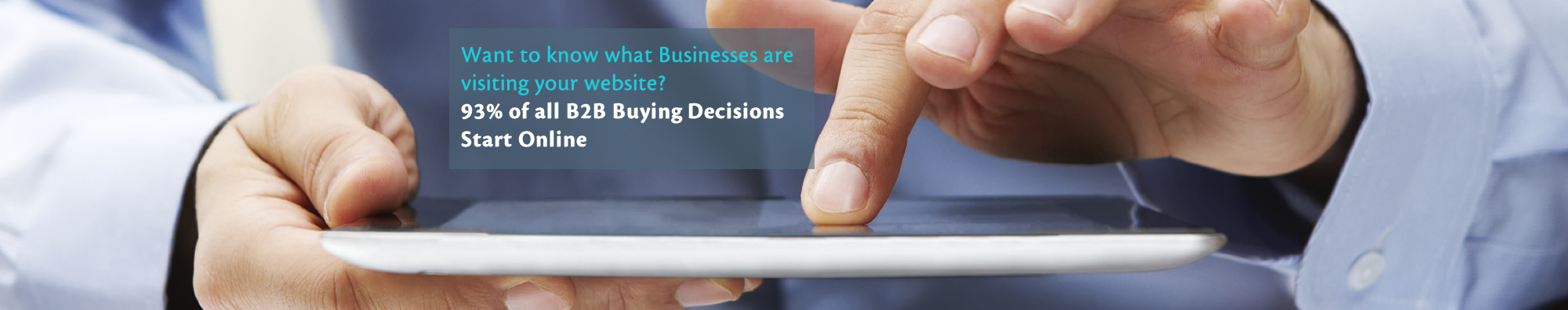 Want to know what Businesses are visiting your website? 93% of all B2B Buying Decisions Start Online